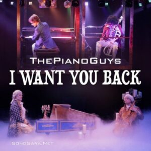 The Piano Guys - I Want You Back 2015 SONGSARA.NET